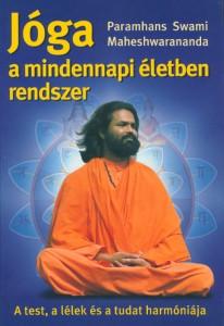 Paramhans Swami Maheshwarananda: Jóga a mindennapi életben rendszer